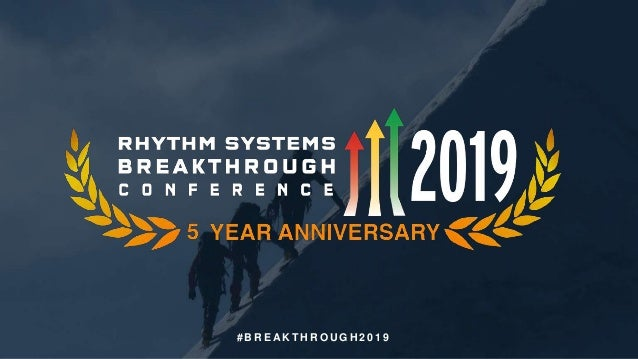 rhythmsystems.com#Breakthrough2019Copyright © 2019 Rhythm Systems, Inc. # B R E A K T H R O U G H 2 0 1 9