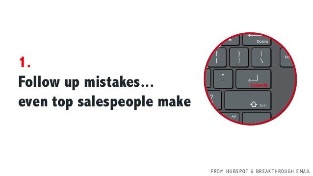 F R O M H U B S P OT & B R E A K T H R O U G H E M A I L 1. Follow up mistakes... even top salespeople make