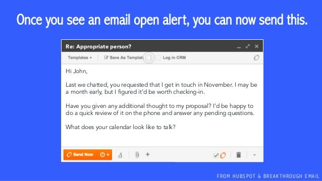F R O M H U B S P OT & B R E A K T H R O U G H E M A I L Once you see an email open alert, you can now send this. Hi John,...