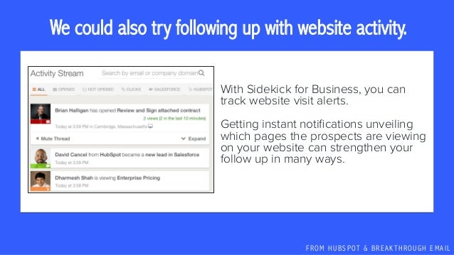 F R O M H U B S P OT & B R E A K T H R O U G H E M A I L We could also try following up with website activity. With Sideki...