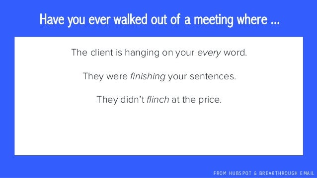F R O M H U B S P OT & B R E A K T H R O U G H E M A I L Have you ever walked out of a meeting where ... The client is han...
