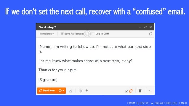 """F R O M H U B S P OT & B R E A K T H R O U G H E M A I L If we don't set the next call, recover with a """"confused"""" email. [..."""