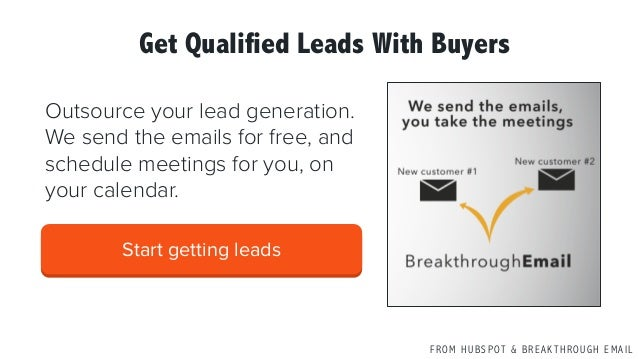 F R O M H U B S P OT & B R E A K T H R O U G H E M A I L Start getting leads Get Qualified Leads With Buyers Outsource you...