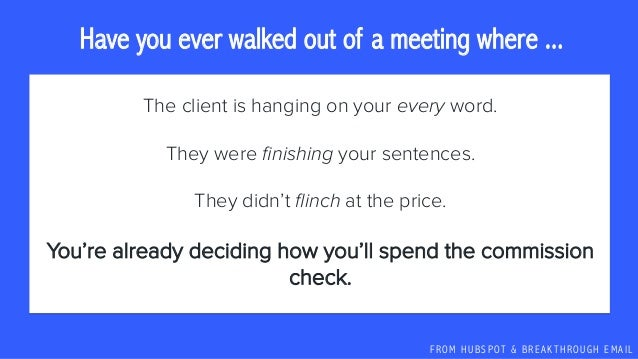 F R O M H U B S P OT & B R E A K T H R O U G H E M A I L The client is hanging on your every word. They were finishing your...