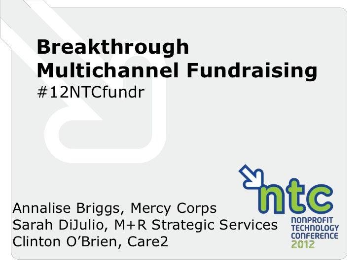 Breakthrough   Multichannel Fundraising   #12NTCfundrAnnalise Briggs, Mercy CorpsSarah DiJulio, M+R Strategic ServicesClin...