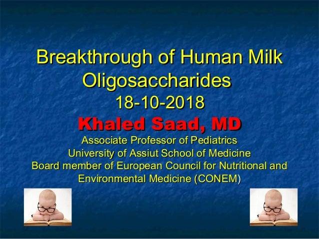 Breakthrough of Human MilkBreakthrough of Human Milk OligosaccharidesOligosaccharides 18-10-201818-10-2018 Khaled Saad, MD...