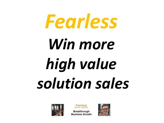 Fearless Win more high value solution sales