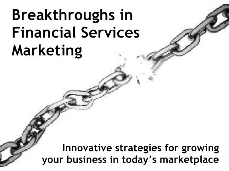 Breakthroughs in  Financial Services  Marketing Innovative strategies for growing your business in today's marketplace