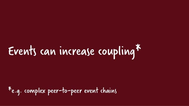 Commands can decrease coupling* *e.g. to avoid complex peer-to-peer event chains