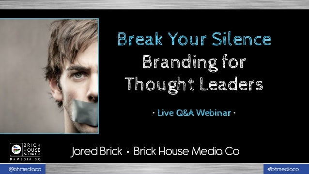 @bhmediaco #bhmediaco Jared Brick • Brick House Media Co Break Your Silence Branding for Thought Leaders • Live Q&A Webina...