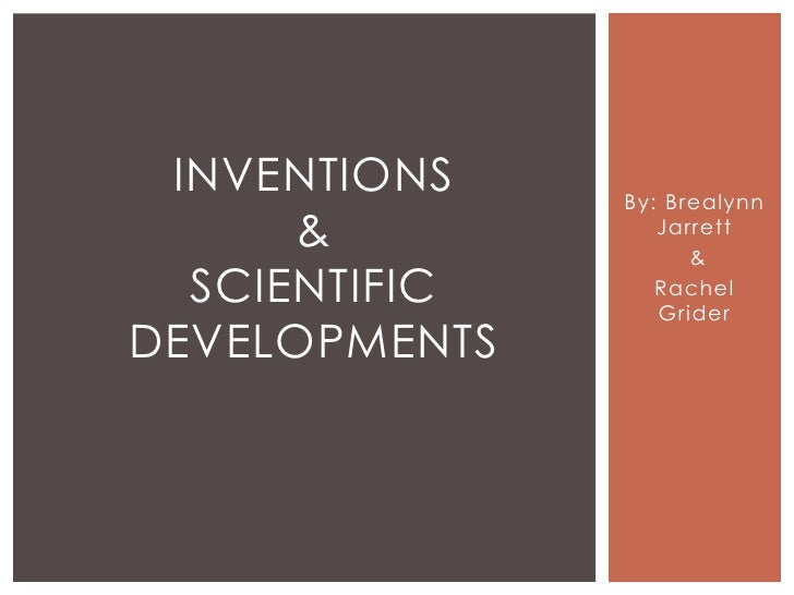 INVENTIONS    By: Brealynn      &           Jarrett                     &  SCIENTIFIC      Rachel                  GriderD...