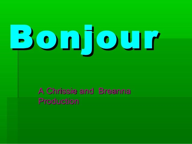 Bonjour A Chrissie and Breanna Production