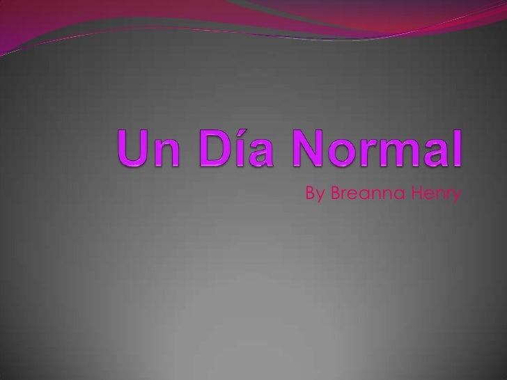Un Día Normal<br />By Breanna Henry<br />