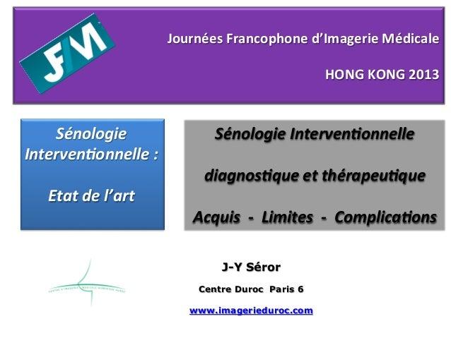 Journées  Francophone  d'Imagerie  Médicale      HONG  KONG  2013          Sénologie     Interve...