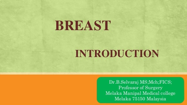 BREAST INTRODUCTION AN OVRVIEWDr.B.Selvaraj MS;Mch;FICS; Professor of Surgery Melaka Manipal Medical college Melaka 75150 ...