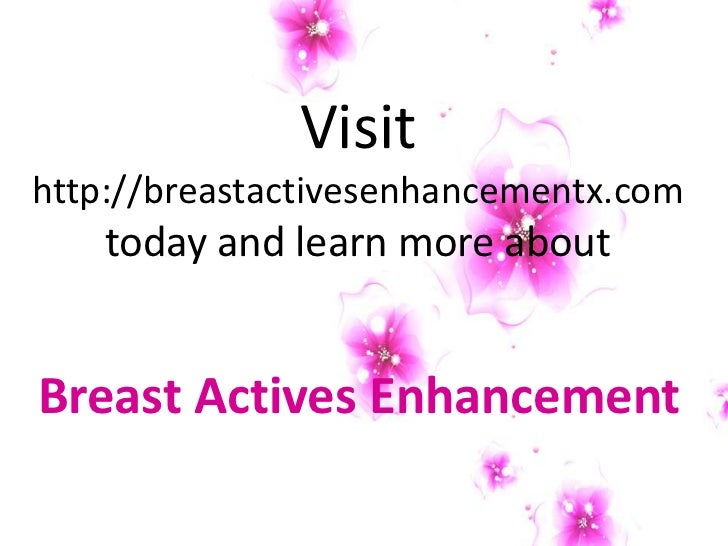 Visithttp://breastactivesenhancementx.com    today and learn more aboutBreast Actives Enhancement