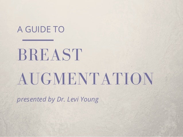 AUGMENTATION A GUIDE TO BREAST presented by Dr. Levi Young