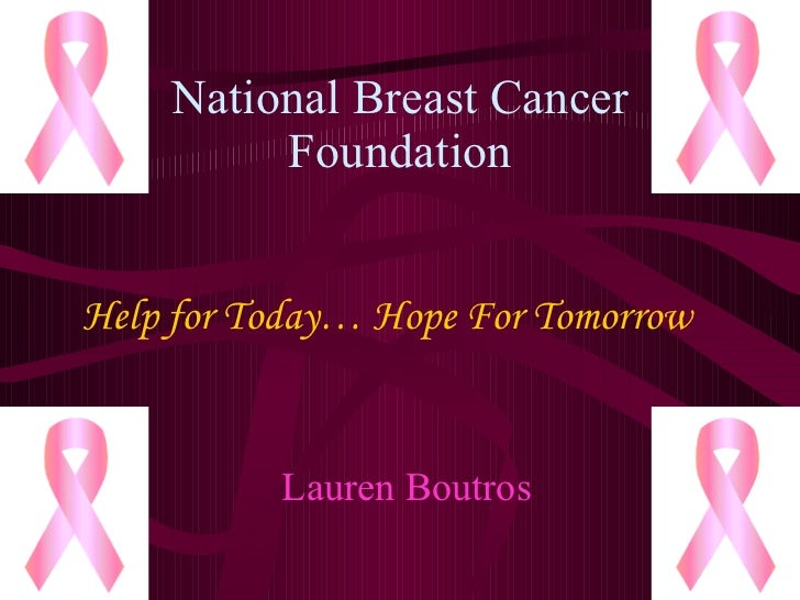 National Breast Cancer Foundation Lauren Boutros Help for Today… Hope For Tomorrow