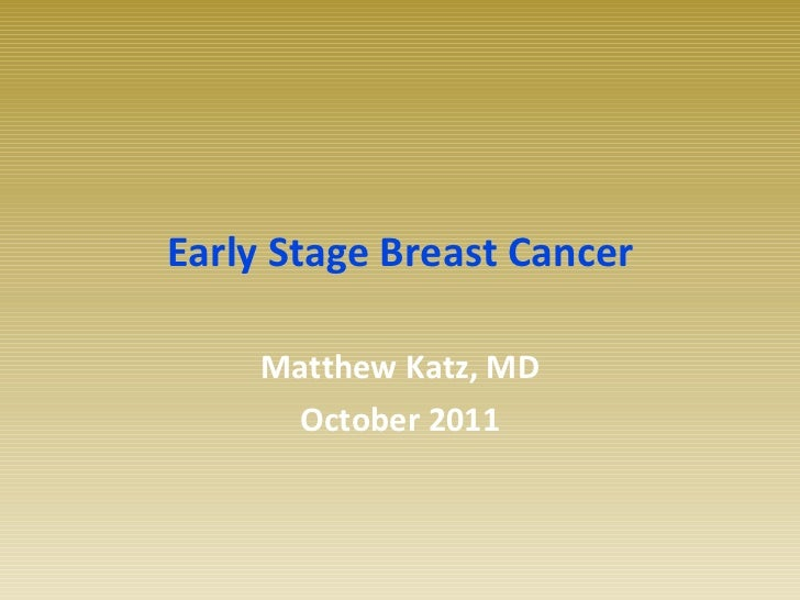 Early Stage Breast Cancer Matthew Katz, MD October 2011