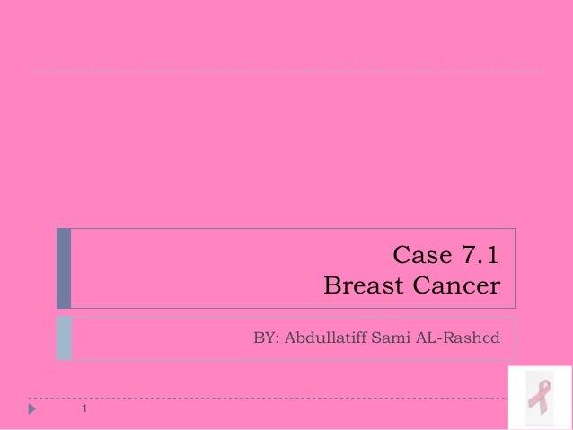 Case 7.1 Breast Cancer BY: Abdullatiff Sami AL-Rashed 1
