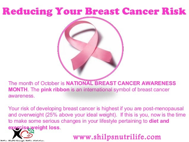 Reducing Your Breast Cancer Risk  The month of October is NATIONAL BREAST CANCER AWARENESS  MONTH. The pink ribbon is an i...