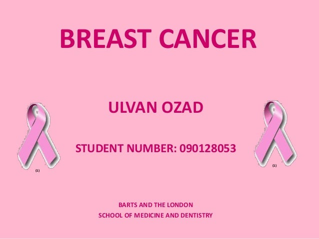 BREAST CANCER ULVAN OZAD STUDENT NUMBER: 090128053 BARTS AND THE LONDON SCHOOL OF MEDICINE AND DENTISTRY (1) (1)