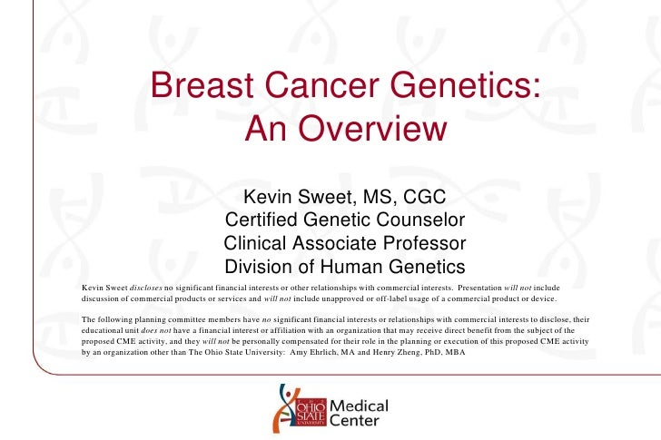 Breast Cancer Genetics:An Overview<br />Kevin Sweet, MS, CGC<br />Certified Genetic Counselor<br />Clinical Associate Prof...