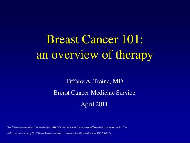 Breast Cancer 101:                         an overview of therapy                                                  Tiffany...