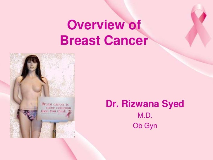 Overview ofBreast Cancer      Dr. Rizwana Syed            M.D.           Ob Gyn