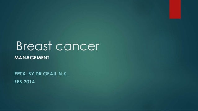 Breast cancer MANAGEMENT PPTX. BY DR.OFAIL N.K. FEB.2014