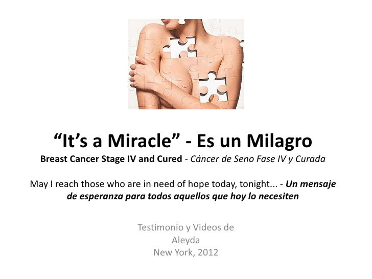 """""""It's a Miracle"""" - Es un Milagro  Breast Cancer Stage IV and Cured - Cáncer de Seno Fase IV y CuradaMay I reach those who ..."""
