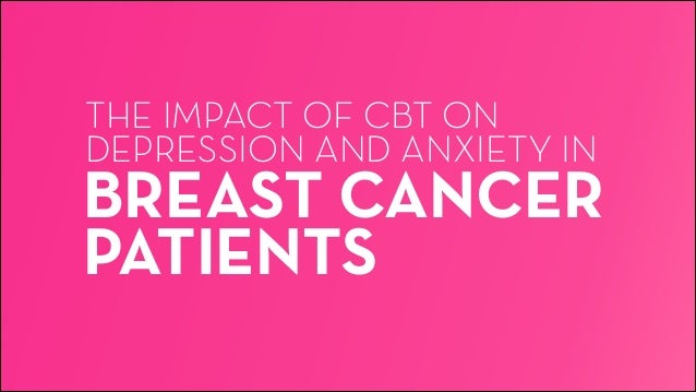 THE IMPACT OF CBT ON  DEPRESSION AND ANXIETY IN  BREAST CANCER PATIENTS