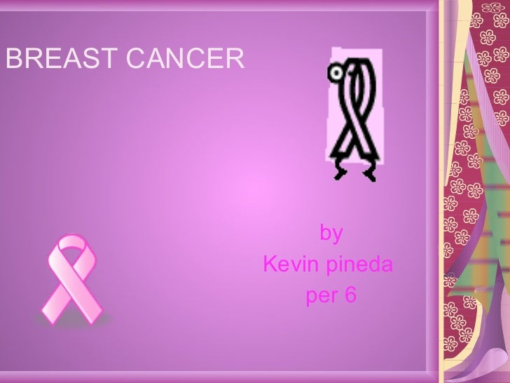 BREAST CANCER by  Kevin pineda  per 6