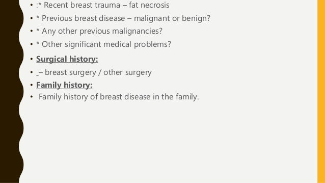 • :* Recent breast trauma – fat necrosis • * Previous breast disease – malignant or benign? • * Any other previous maligna...