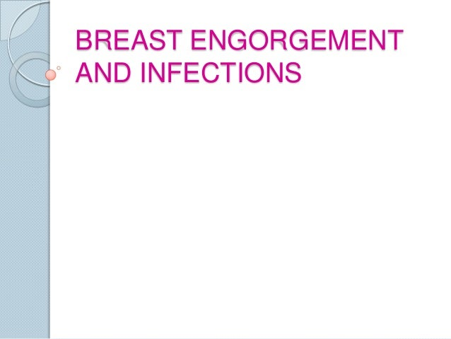BREAST ENGORGEMENTAND INFECTIONS