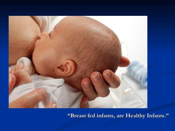""""""" Breast fed infants, are Healthy Infants."""""""