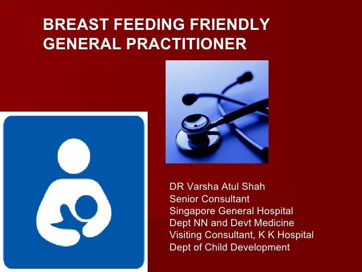 BREAST FEEDING FRIENDLYGENERAL PRACTITIONER            DR Varsha Atul Shah            Senior Consultant            Singapo...