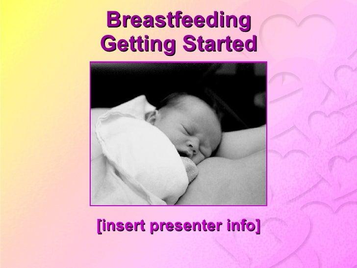 Breastfeeding Getting Started [insert presenter info]