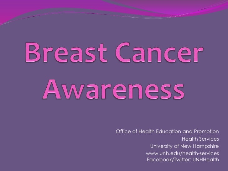 Breast Cancer Awareness<br />Office of Health Education and Promotion<br />Health Services <br />University of New Hampshi...