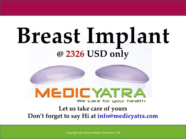 Breast Implant           @ 2326 USD only           Let us take care of yours Don't forget to say Hi at info@medicyatra.com...