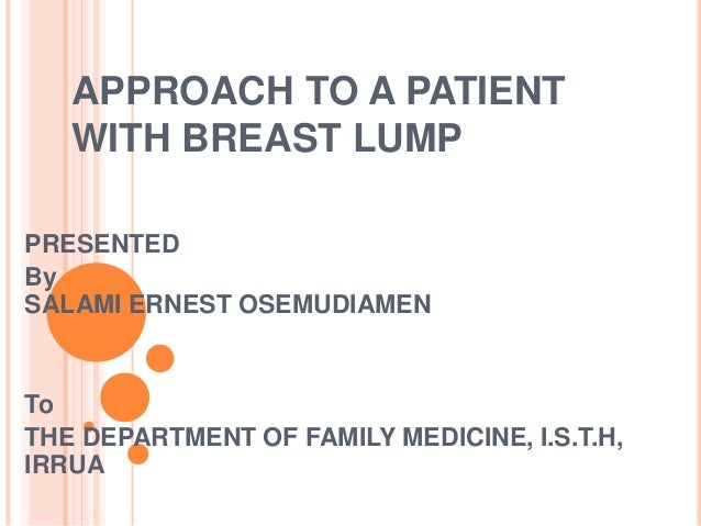 APPROACH TO A PATIENT WITH BREAST LUMP PRESENTED By SALAMI ERNEST OSEMUDIAMEN To THE DEPARTMENT OF FAMILY MEDICINE, I.S.T....