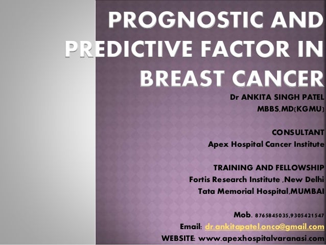 PROGNOSTIC AND PREDICTIVE FACTOR IN BREAST CANCER Dr ANKITA SINGH PATEL MBBS,MD(KGMU) CONSULTANT Apex Hospital Cancer Inst...
