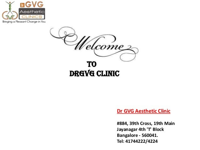 Dr GVG Aesthetic Clinic #884, 39th Cross, 19th Main Jayanagar 4th 'T' Block Bangalore - 560041. Tel: 41744222/4224 To DrGV...