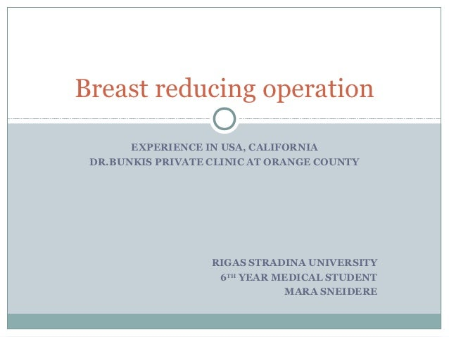 Breast reducing operation       EXPERIENCE IN USA, CALIFORNIA DR.BUNKIS PRIVATE CLINIC AT ORANGE COUNTY                   ...