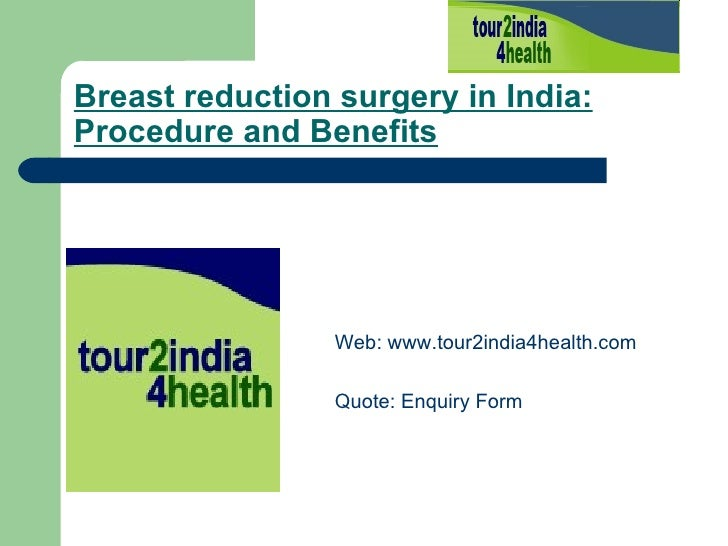 Breast reduction surgery in India: Procedure and Benefits   <ul><li>Web:  www.tour2india4health.com </li></ul><ul><li>Quot...