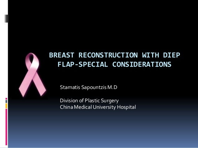 BREAST RECONSTRUCTION WITH DIEP  FLAP-SPECIAL CONSIDERATIONS  Stamatis Sapountzis M.D  Division of Plastic Surgery  China ...
