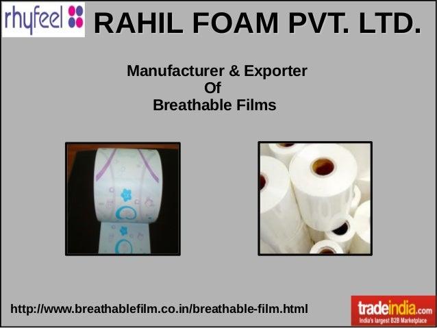 RAHIL FOAM PVT. LTD.RAHIL FOAM PVT. LTD. Manufacturer & Exporter Of Breathable Films http://www.breathablefilm.co.in/breat...