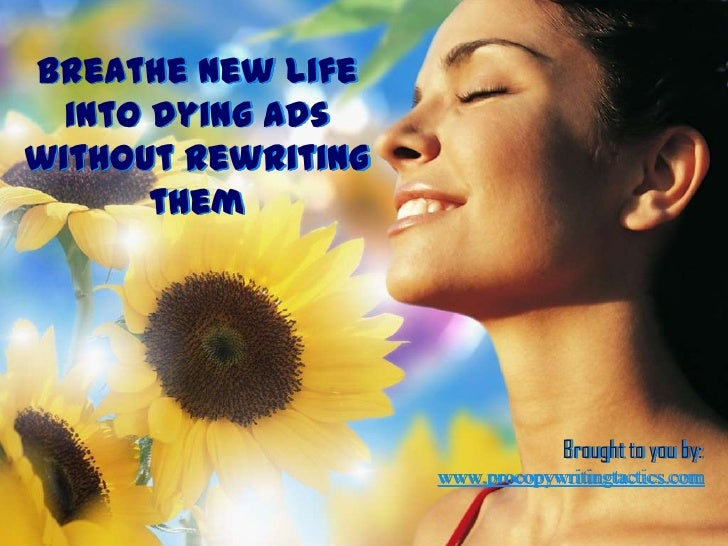 Breathe new life into dying ads without rewriting them<br />Brought to you by:<br />www.procopywritingtactics.com<br />
