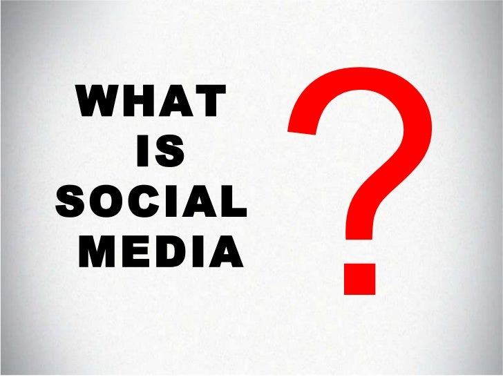 WHAT  IS SOCIAL  MEDIA ?