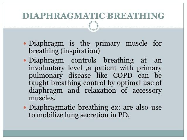  Have him to practice this for 2-4 times if he finds any difficulty in using diaphragm have the patient inhale several ti...